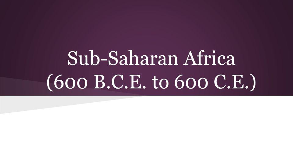 Sub-Saharan Africa (600 B.C.E. to 600 C.E.)