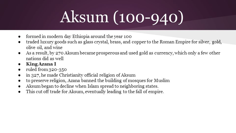 Aksum (100-940) formed in modern day Ethiopia around the year 100