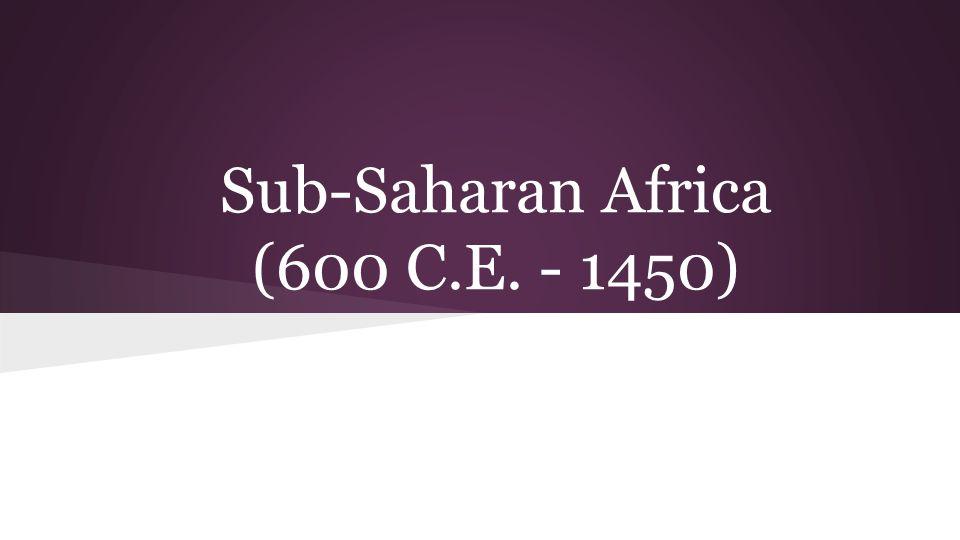 Sub-Saharan Africa (600 C.E. - 1450)