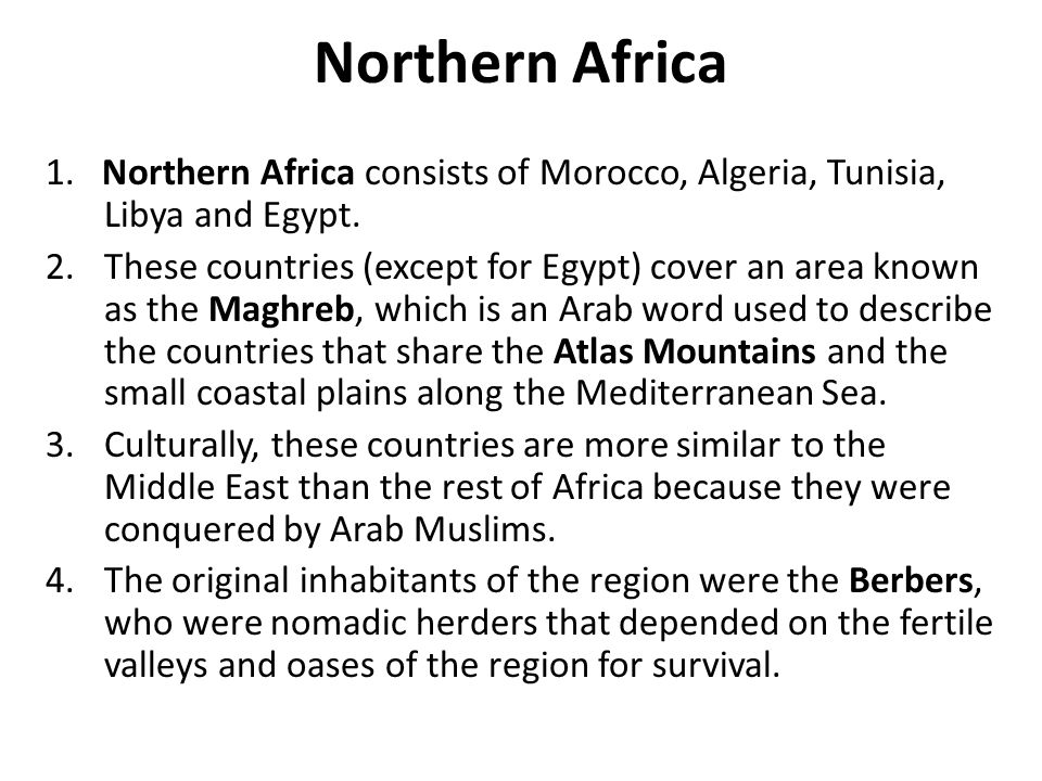 Northern Africa 1. Northern Africa consists of Morocco, Algeria, Tunisia, Libya and Egypt.