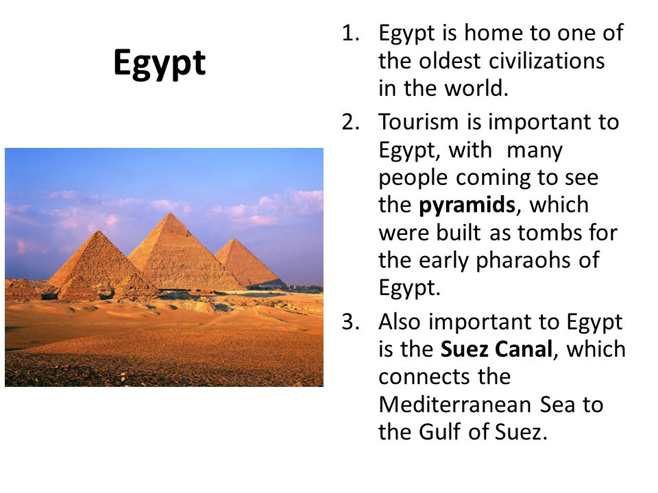 Egypt Egypt is home to one of the oldest civilizations in the world.