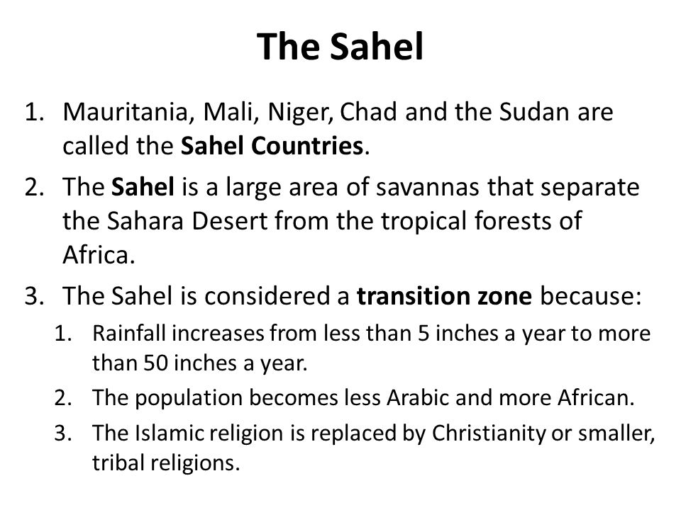 The Sahel Mauritania, Mali, Niger, Chad and the Sudan are called the Sahel Countries.