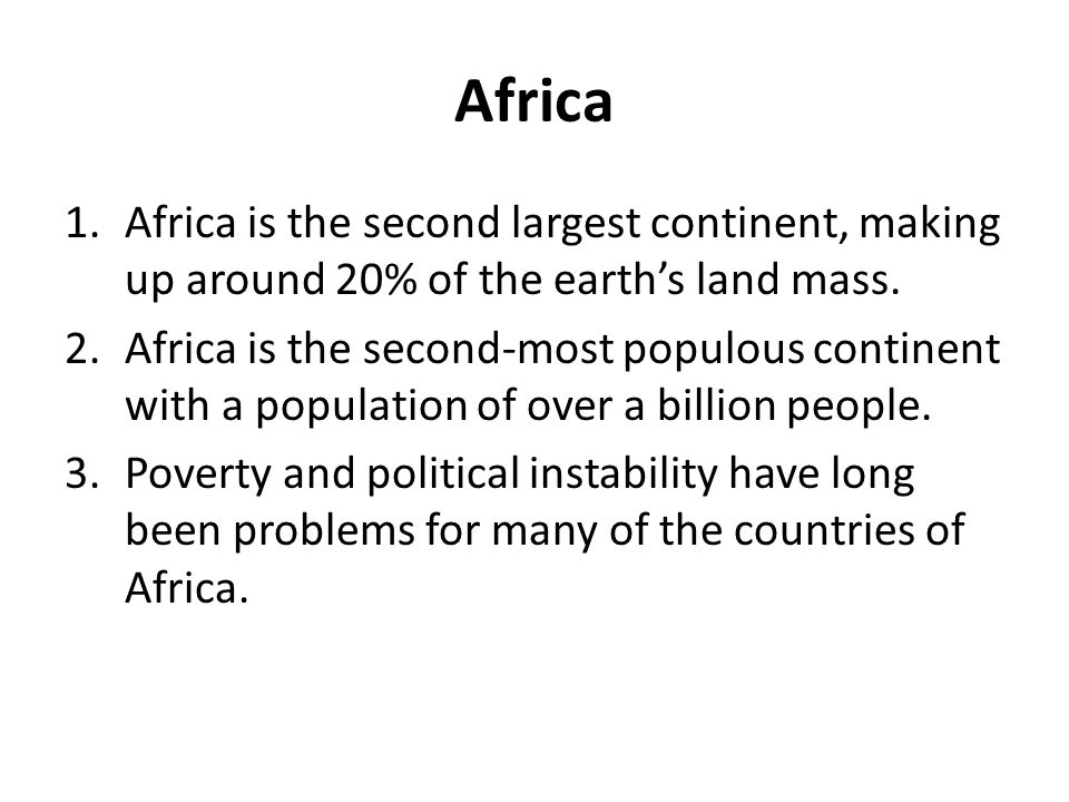 Africa Africa is the second largest continent, making up around 20% of the earth's land mass.