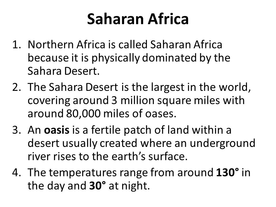 Saharan Africa Northern Africa is called Saharan Africa because it is physically dominated by the Sahara Desert.