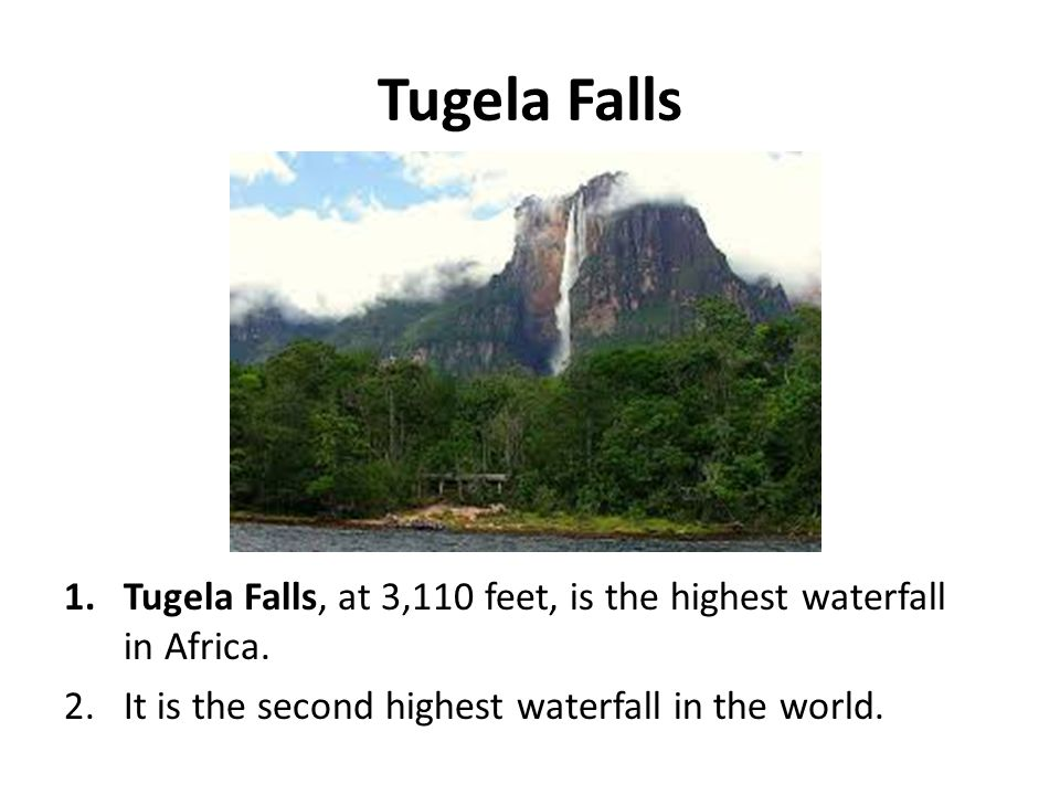 Tugela Falls Tugela Falls, at 3,110 feet, is the highest waterfall in Africa.