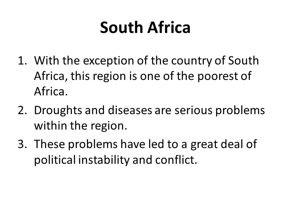 South Africa With the exception of the country of South Africa, this region is one of the poorest of Africa.