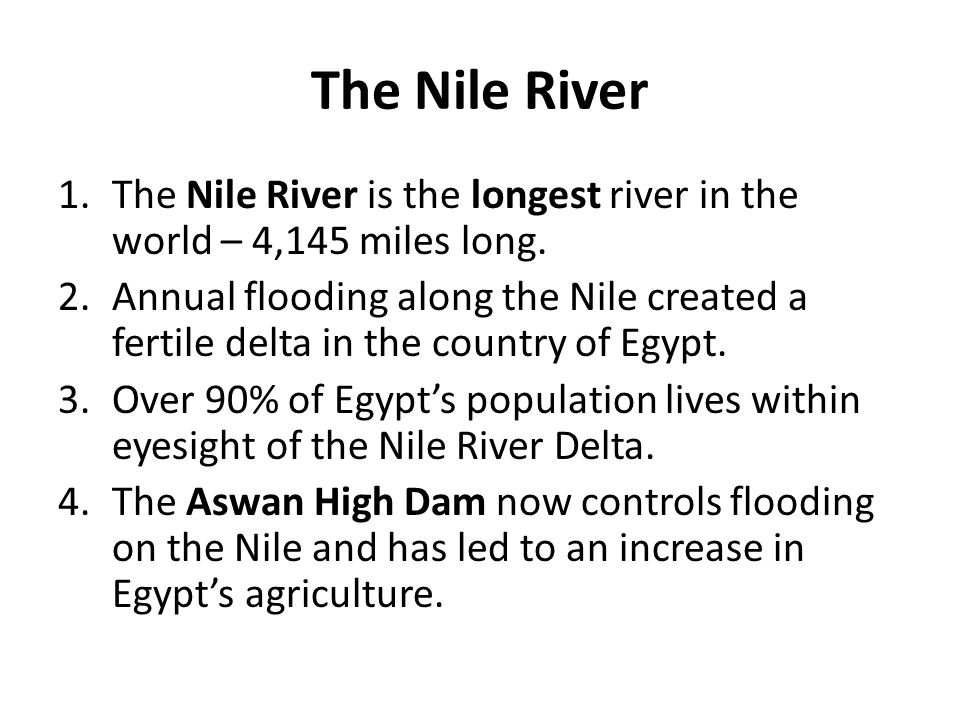 The Nile River The Nile River is the longest river in the world – 4,145 miles long.