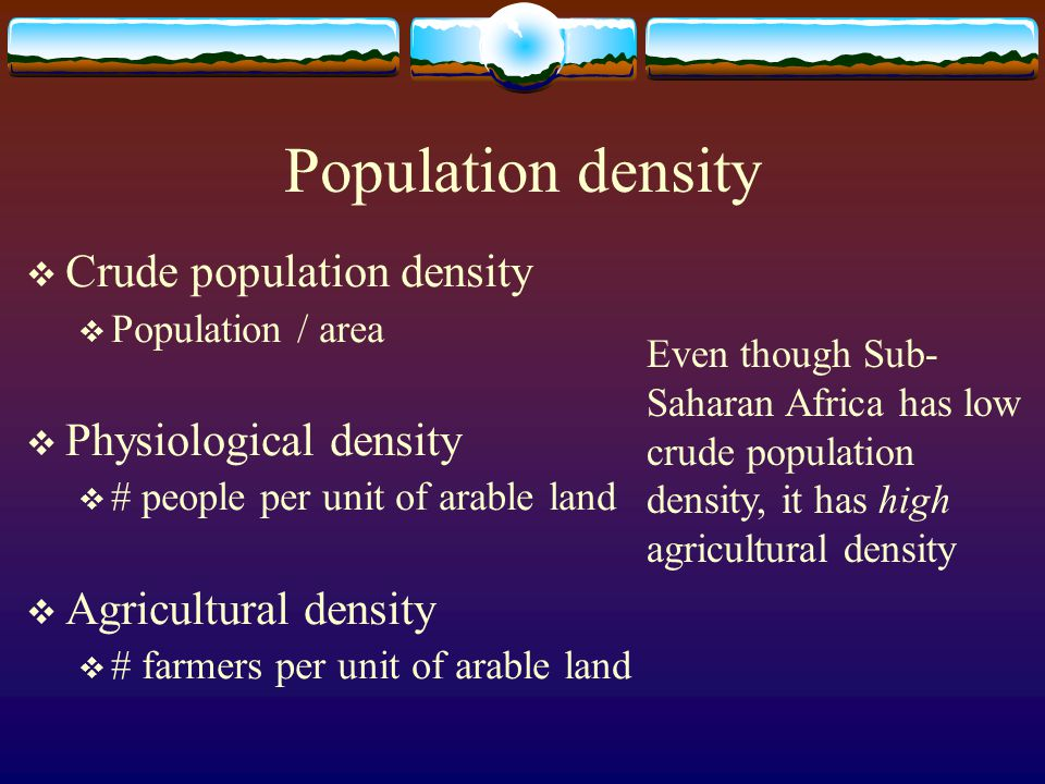Population density Crude population density Physiological density