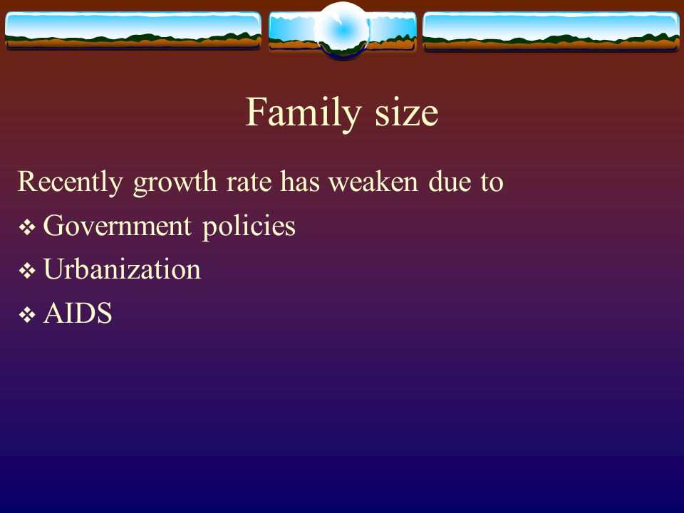 Family size Recently growth rate has weaken due to Government policies