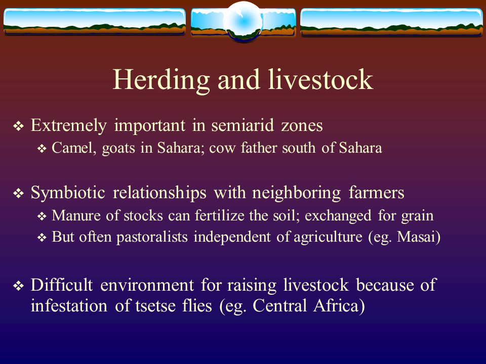 Herding and livestock Extremely important in semiarid zones