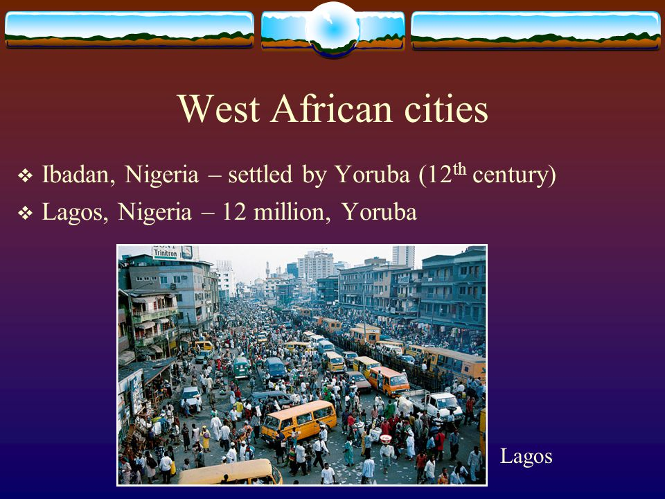 West African cities Ibadan, Nigeria – settled by Yoruba (12th century)