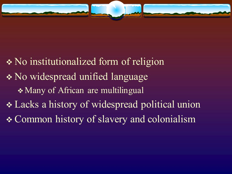No institutionalized form of religion No widespread unified language