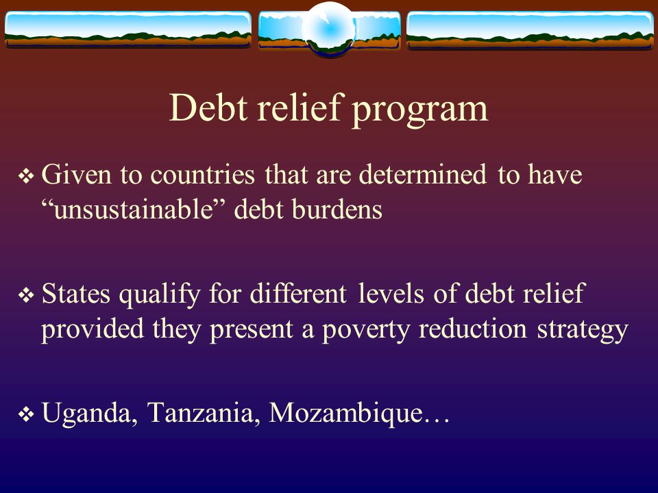Debt relief program Given to countries that are determined to have unsustainable debt burdens.