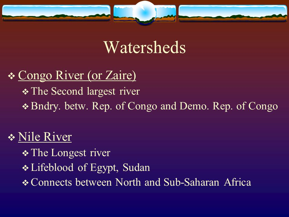 Watersheds Congo River (or Zaire) Nile River The Second largest river