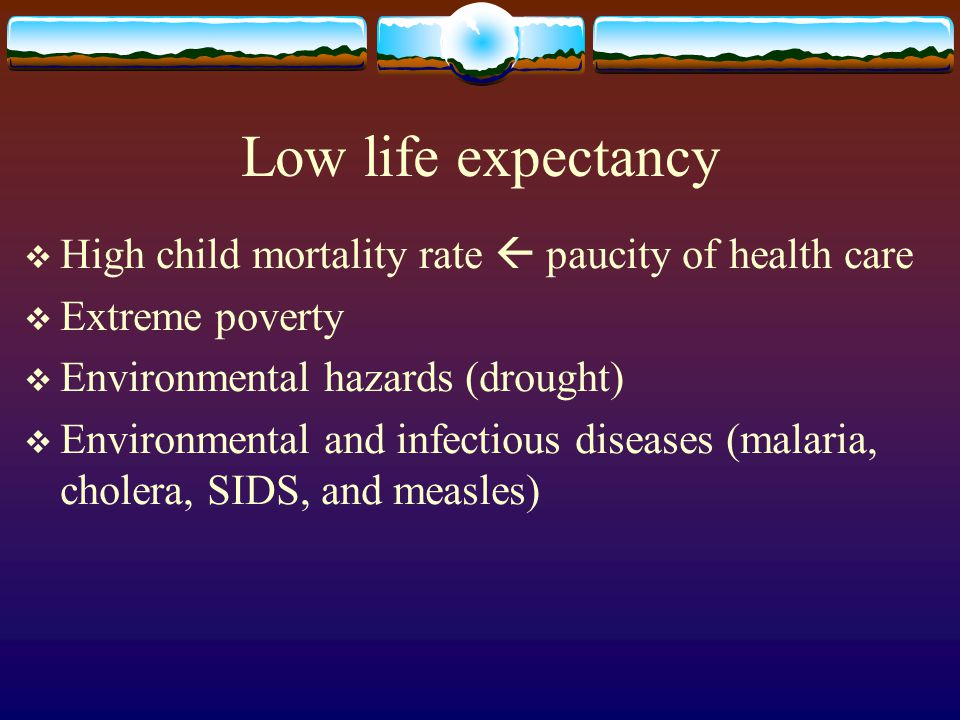 Low life expectancy High child mortality rate  paucity of health care