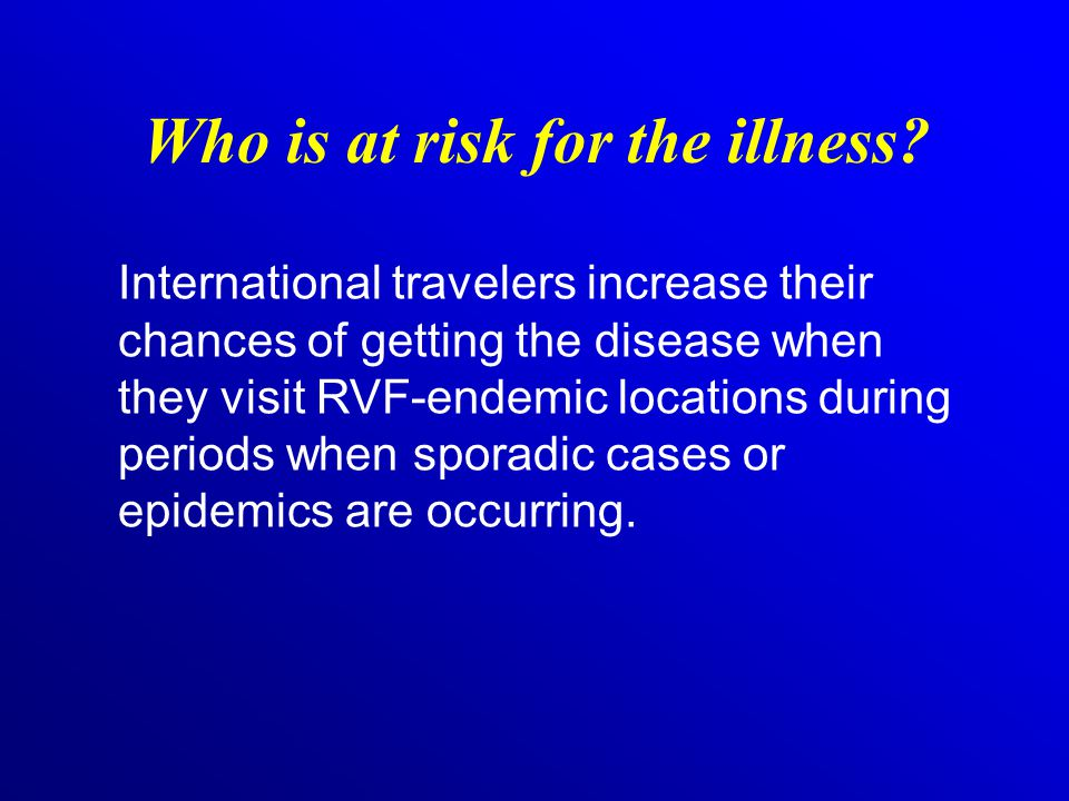 Who is at risk for the illness