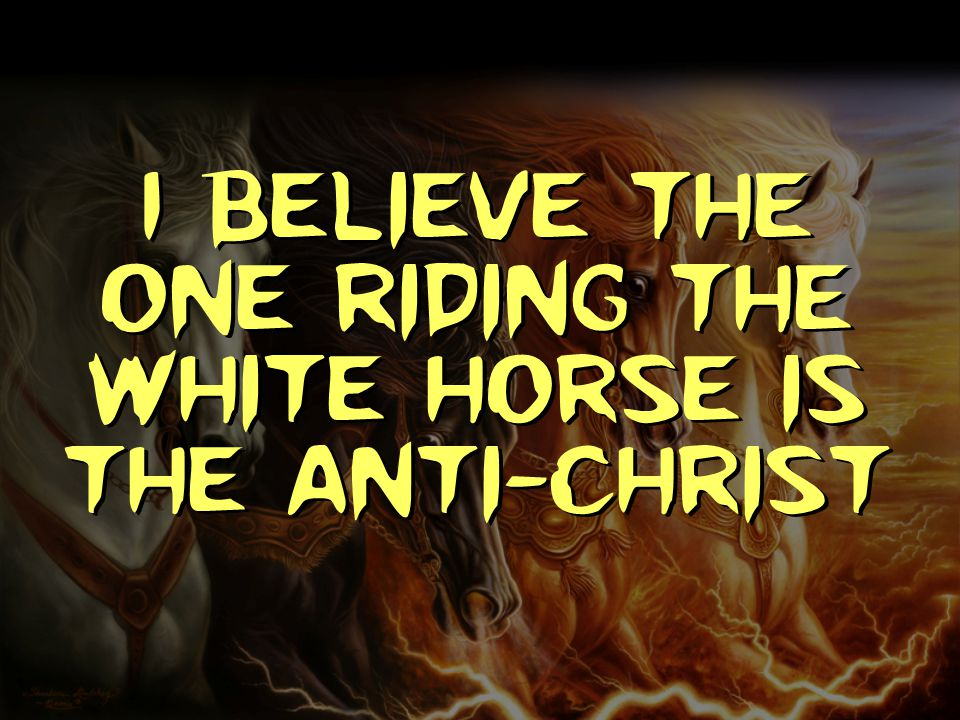 I believe the one riding the white horse is the anti-Christ