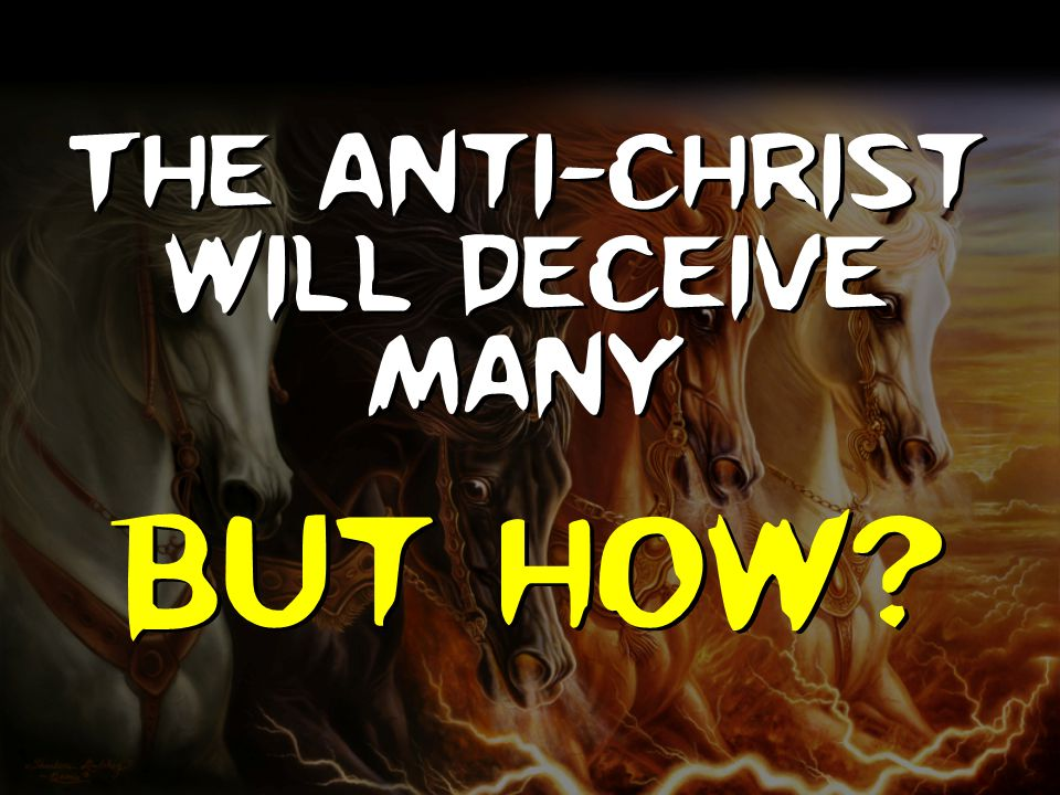 The anti-Christ will deceive many