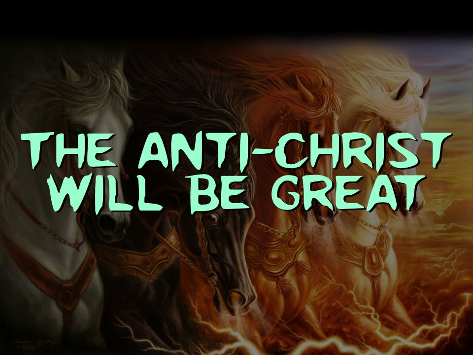 The anti-Christ will be great