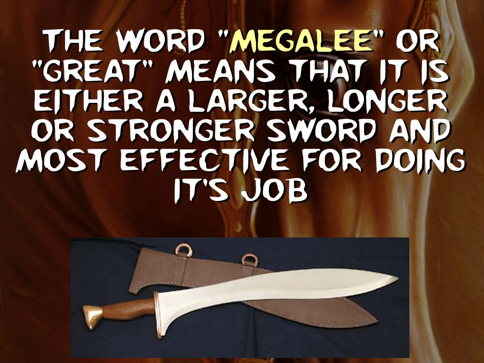 The word Megalee or great means that it is either a larger, longer or stronger sword and most effective for doing it's job