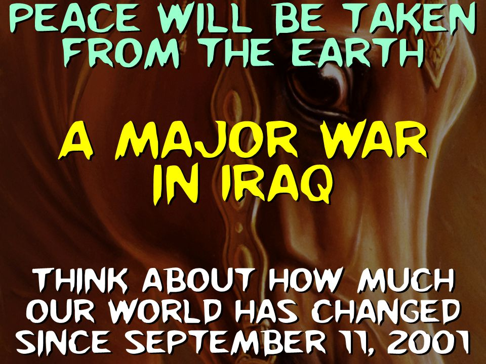 A major war in Iraq Peace will be taken from the earth