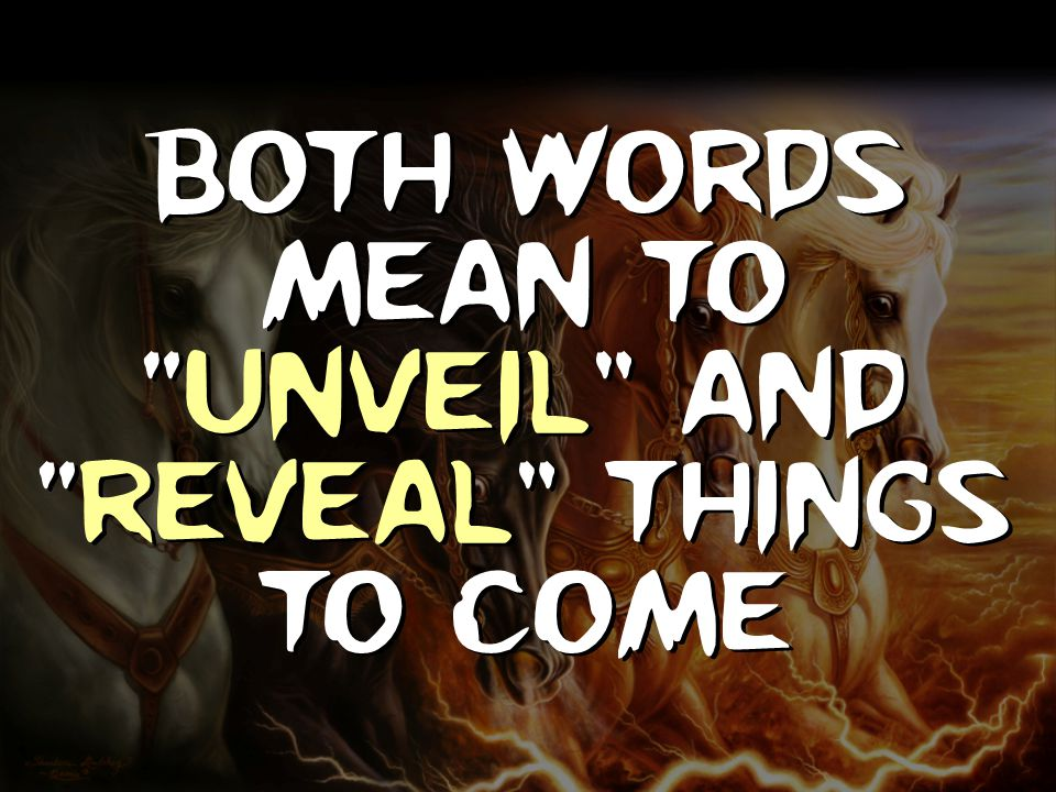 Both words mean to Unveil and Reveal things to come
