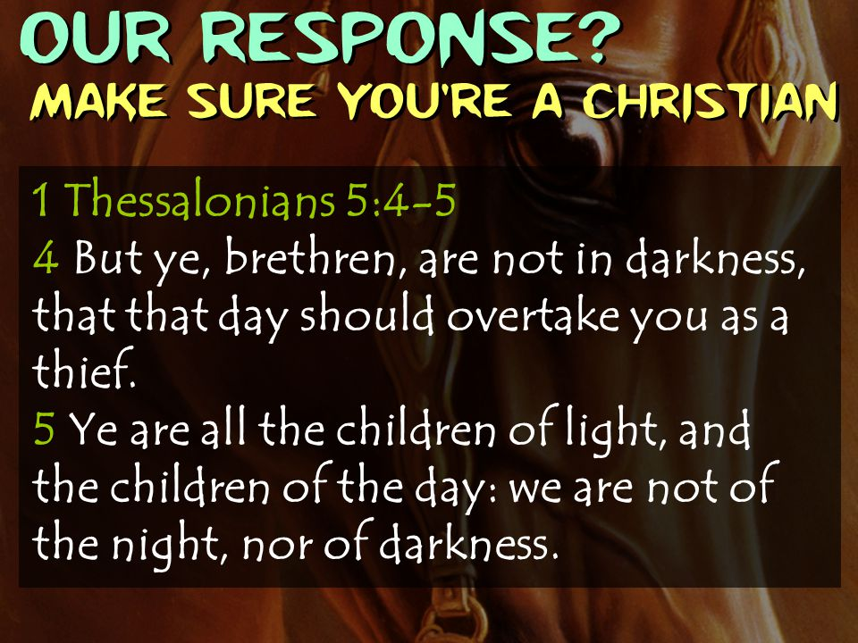 OUR RESPONSE Make sure you're a Christian