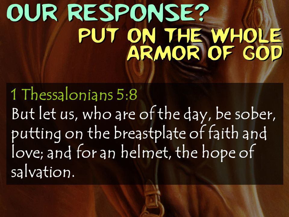 OUR RESPONSE Put on the whole armor of God