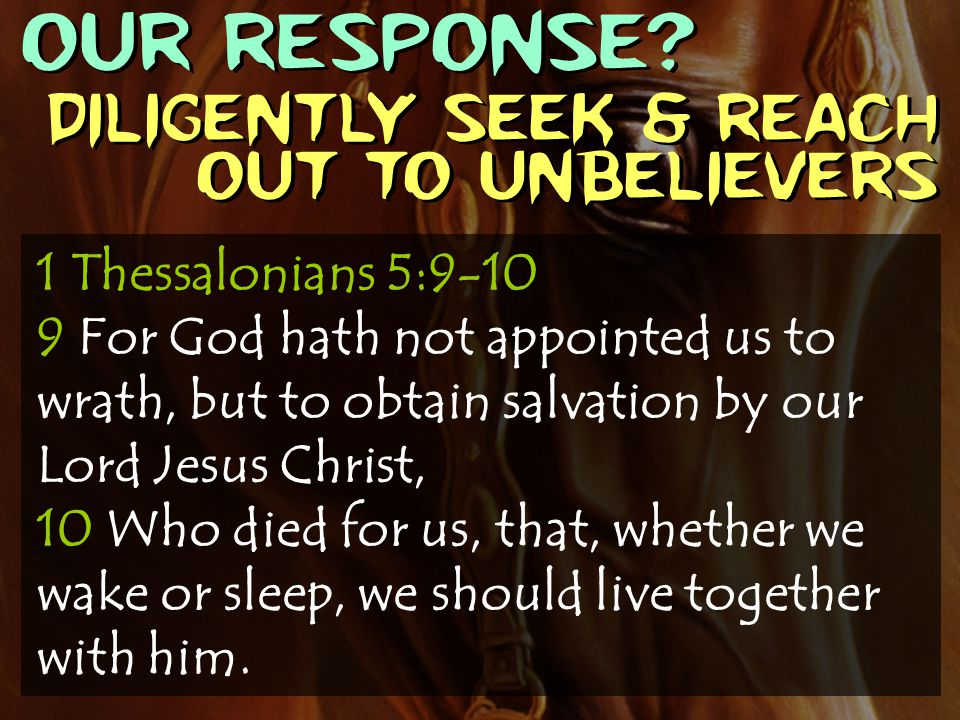 OUR RESPONSE Diligently seek & reach out to unbelievers