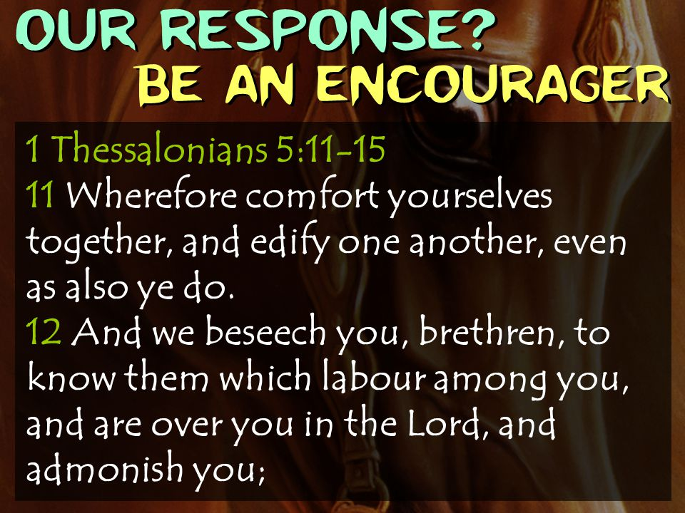 OUR RESPONSE Be an encourager