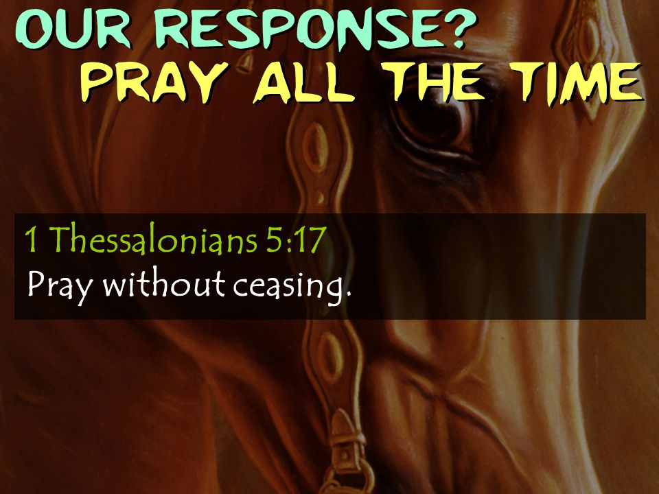OUR RESPONSE Pray All the time