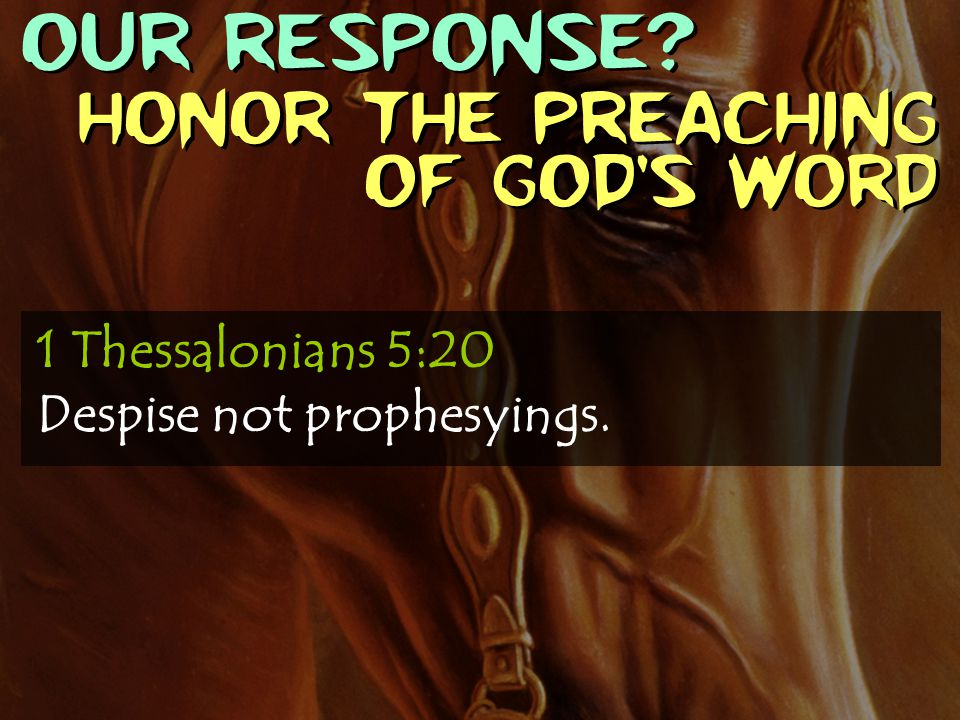 OUR RESPONSE Honor the preaching of God's Word