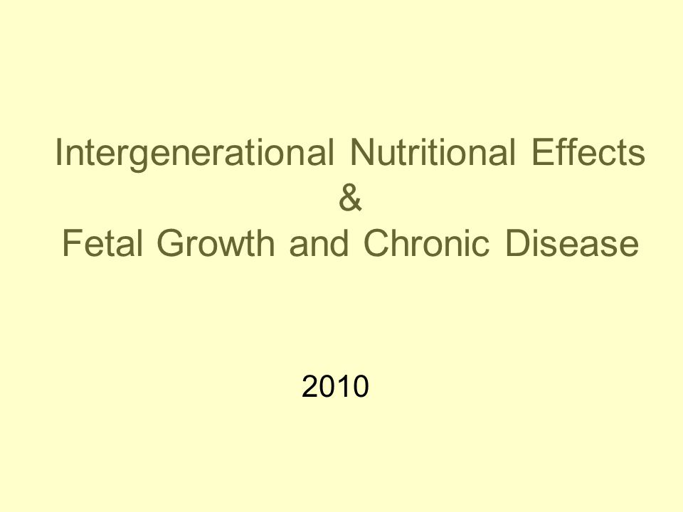 Intergenerational Nutritional Effects & Fetal Growth and Chronic Disease