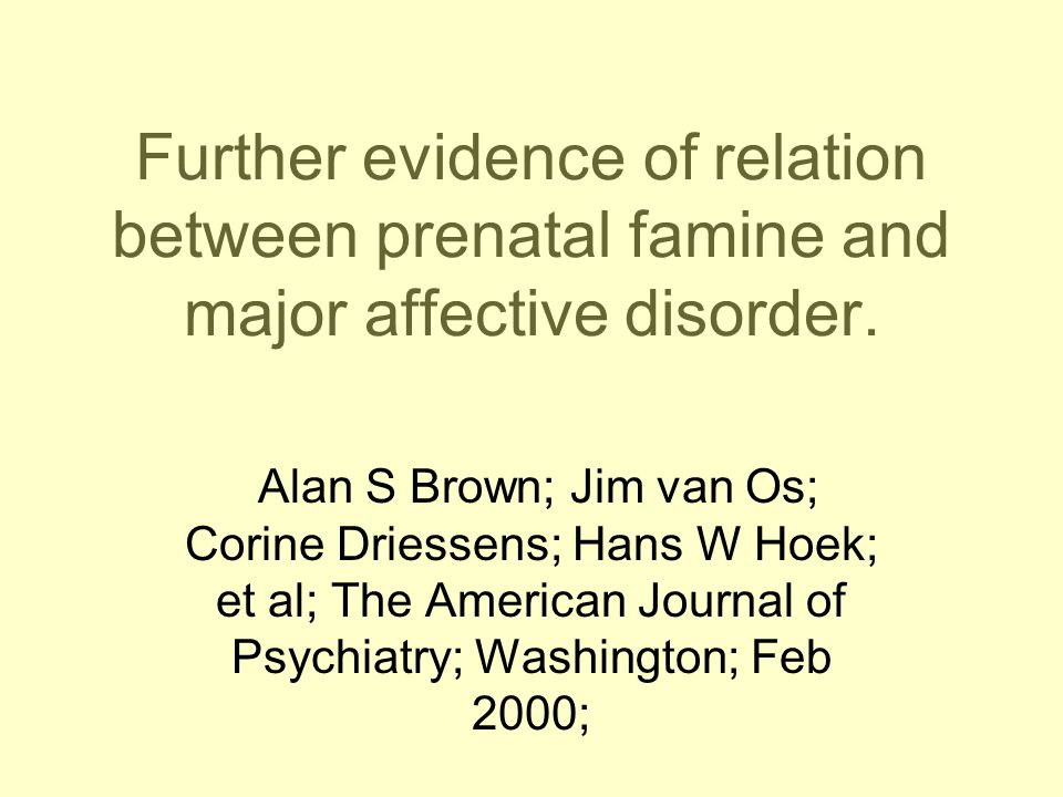 Further evidence of relation between prenatal famine and major affective disorder.