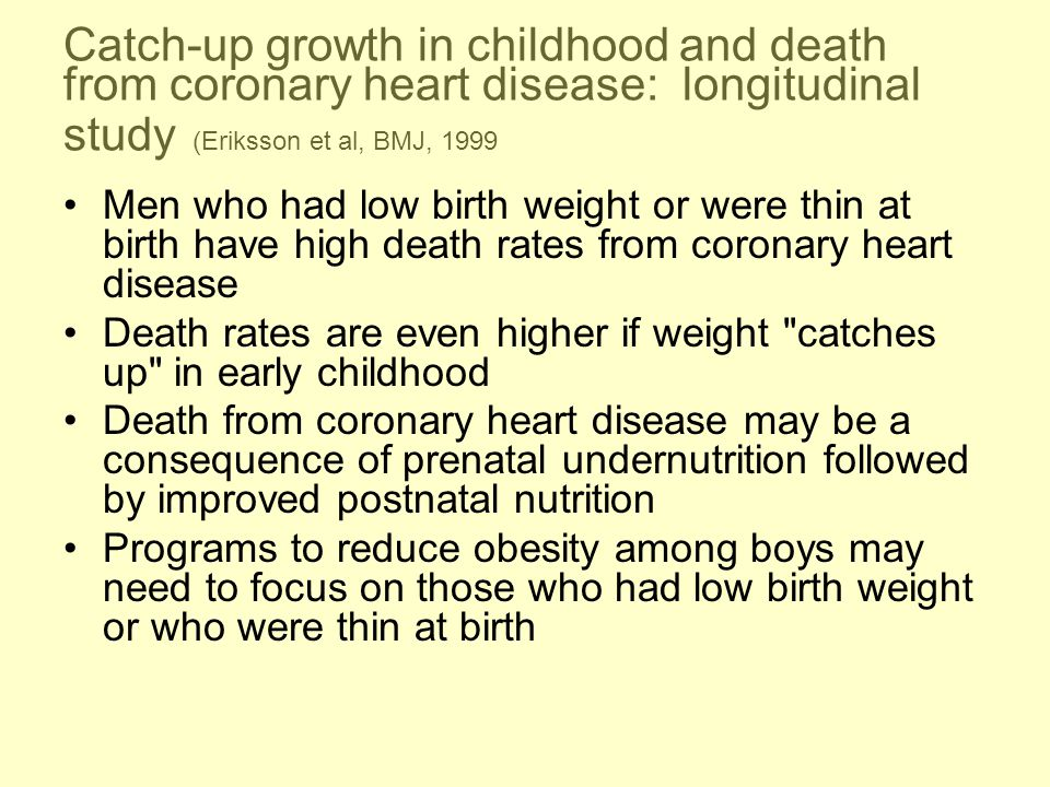 Catch-up growth in childhood and death from coronary heart disease: longitudinal study (Eriksson et al, BMJ, 1999