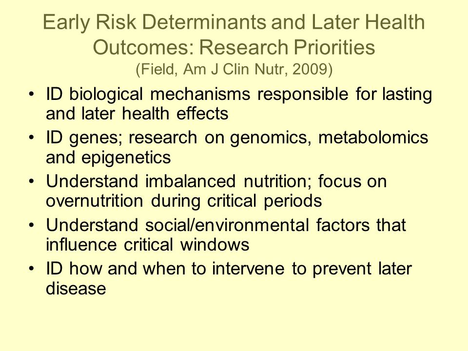 Early Risk Determinants and Later Health Outcomes: Research Priorities (Field, Am J Clin Nutr, 2009)