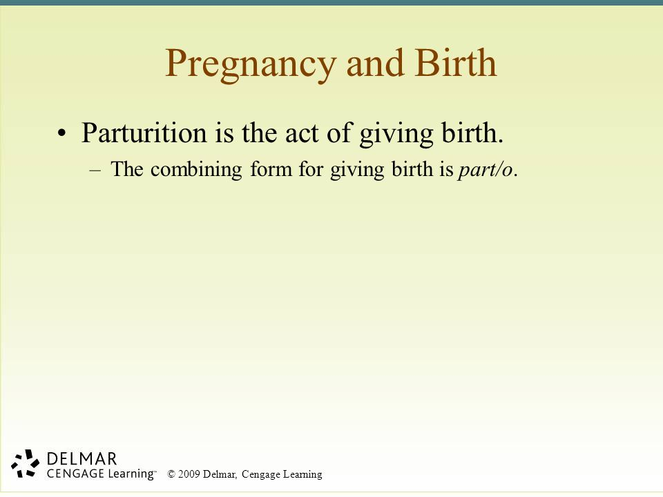 Pregnancy and Birth Parturition is the act of giving birth.