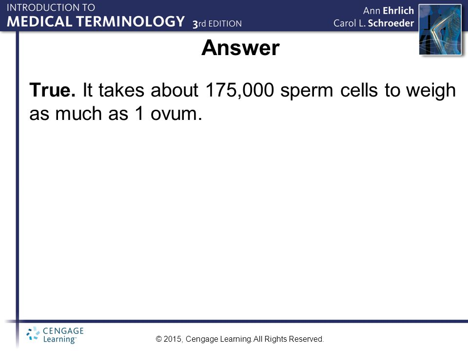 Answer True. It takes about 175,000 sperm cells to weigh as much as 1 ovum.