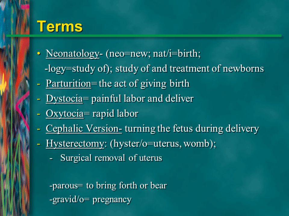 Terms Neonatology- (neo=new; nat/i=birth;