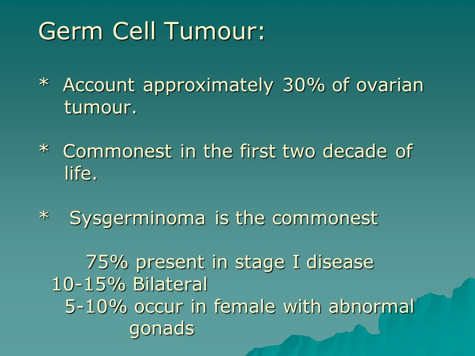 Germ Cell Tumour:. Account approximately 30% of ovarian tumour