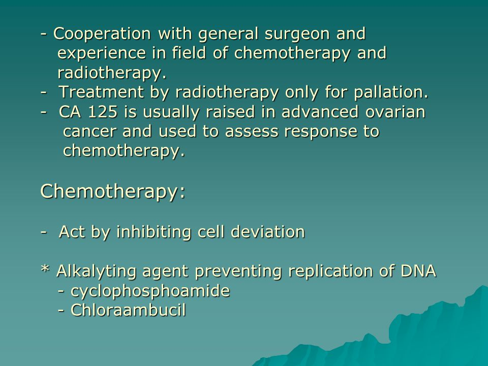 - Cooperation with general surgeon and experience in field of chemotherapy and radiotherapy.