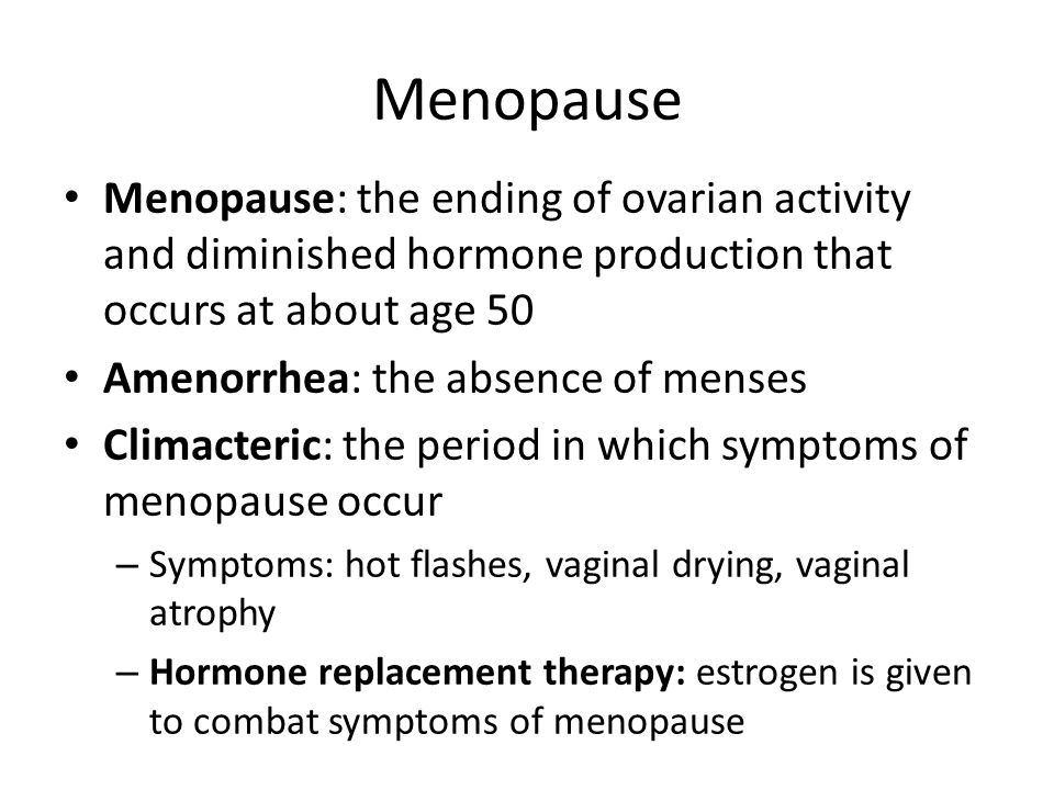 Menopause Menopause: the ending of ovarian activity and diminished hormone production that occurs at about age 50.