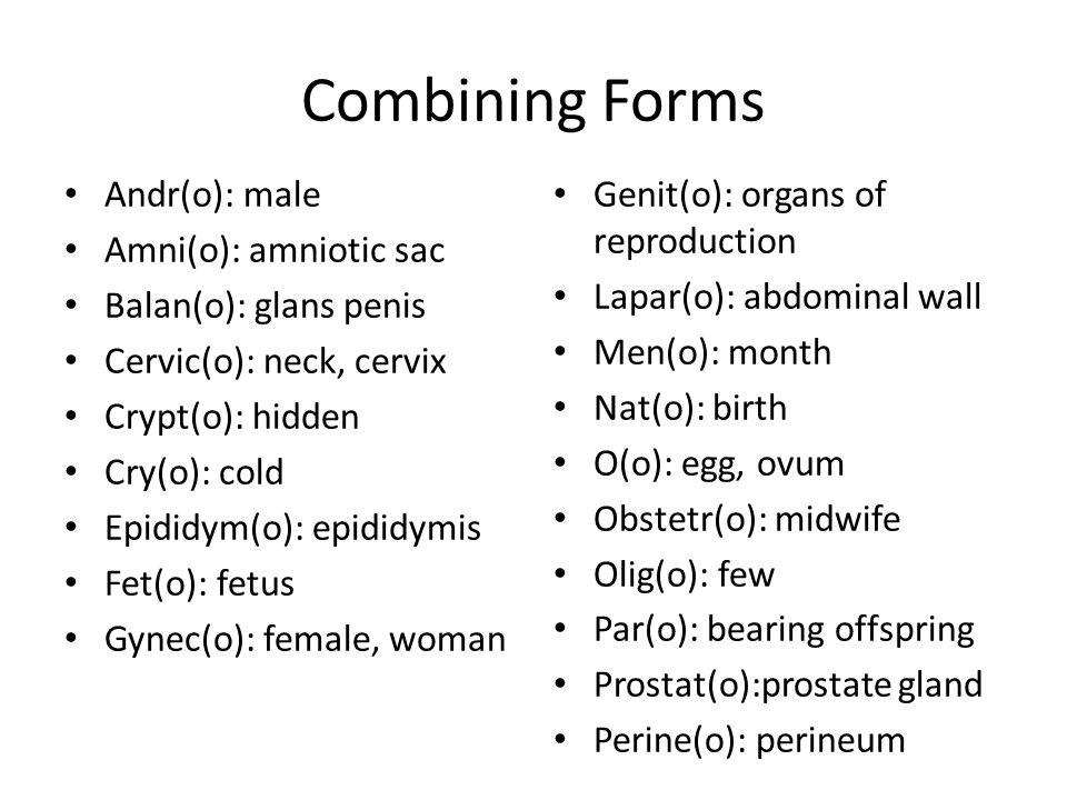 Combining Forms Andr(o): male Amni(o): amniotic sac