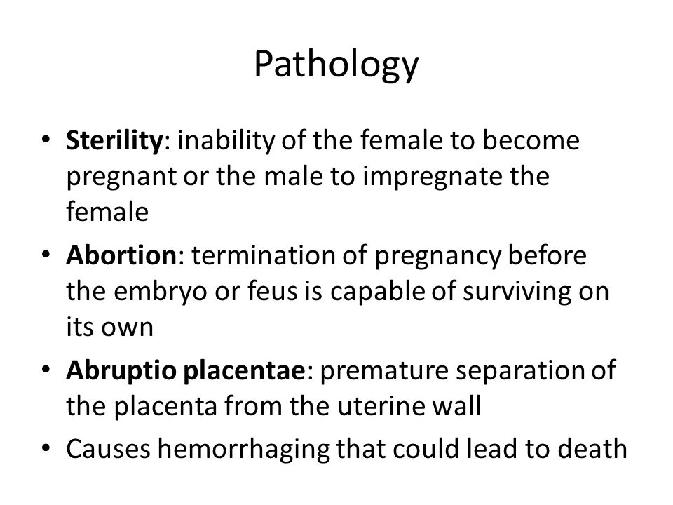 Pathology Sterility: inability of the female to become pregnant or the male to impregnate the female.