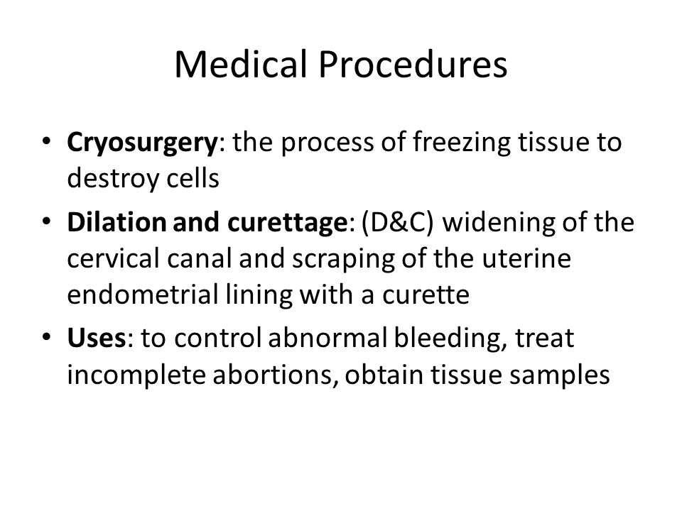 Medical Procedures Cryosurgery: the process of freezing tissue to destroy cells.