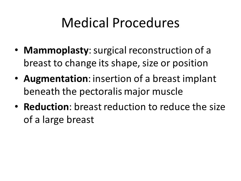 Medical Procedures Mammoplasty: surgical reconstruction of a breast to change its shape, size or position.