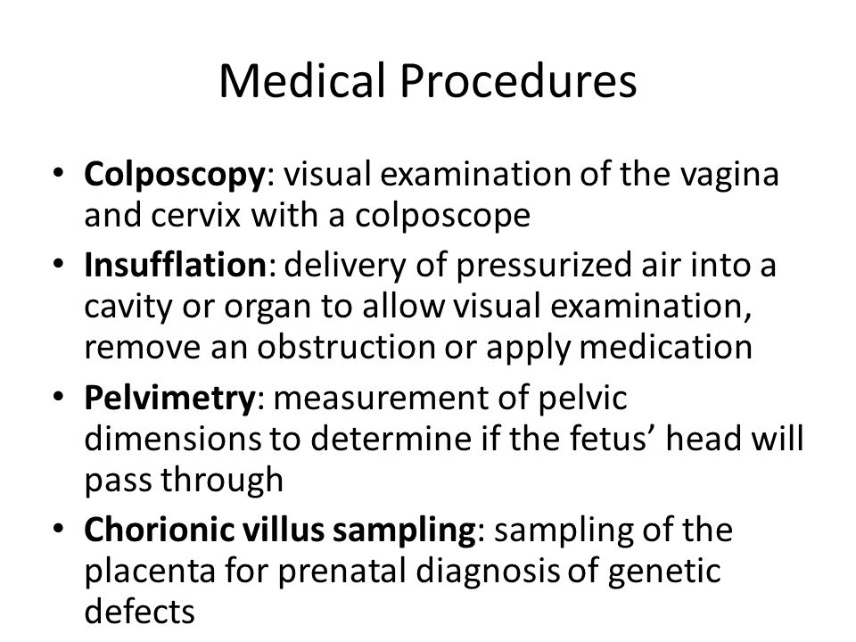 Medical Procedures Colposcopy: visual examination of the vagina and cervix with a colposcope.