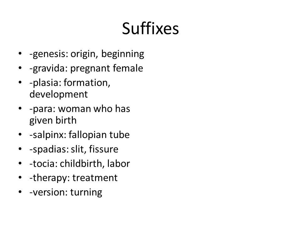 Suffixes -genesis: origin, beginning -gravida: pregnant female