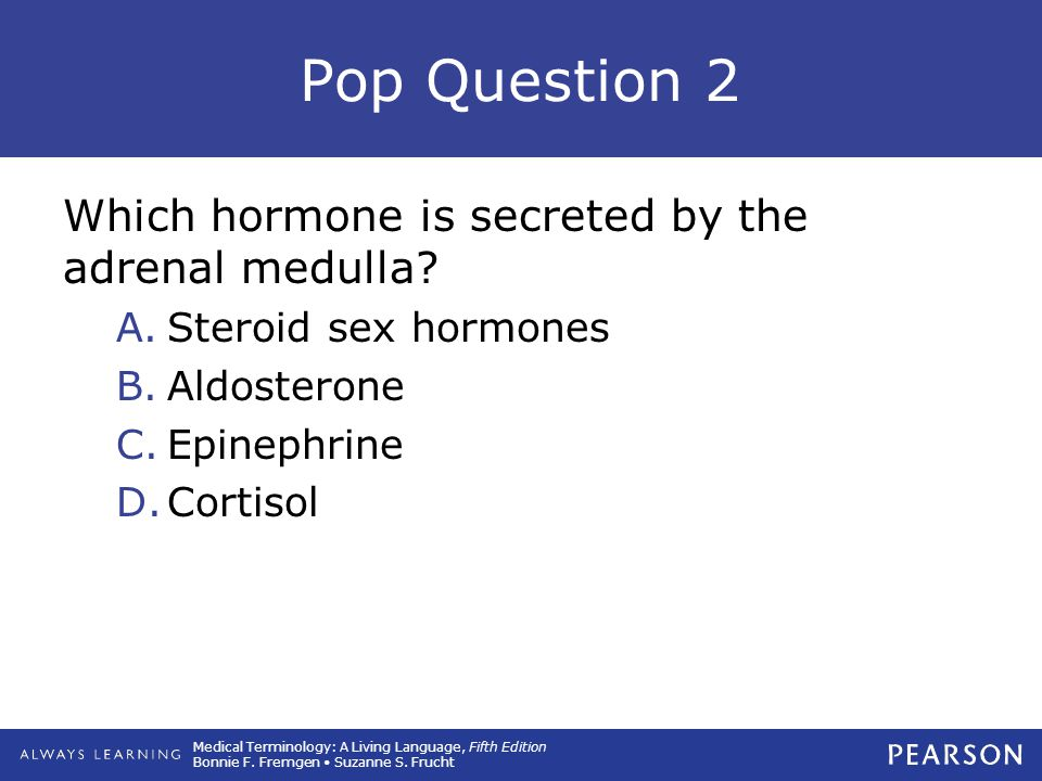 Pop Question 2 Which hormone is secreted by the adrenal medulla