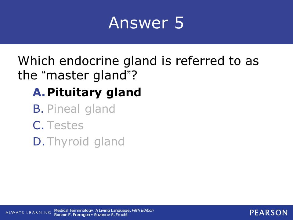 Answer 5 Which endocrine gland is referred to as the master gland